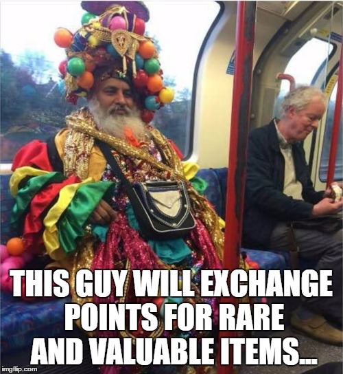 THIS GUY WILL EXCHANGE POINTS FOR RARE AND VALUABLE ITEMS... | made w/ Imgflip meme maker