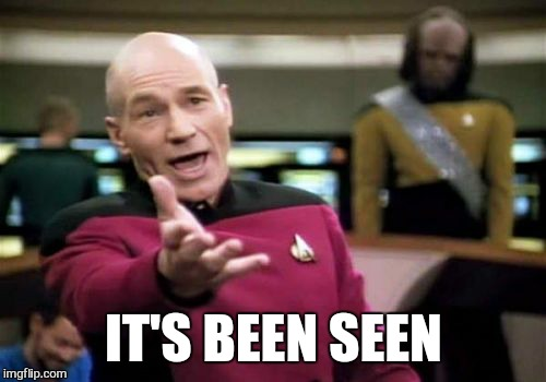 Picard Wtf Meme | IT'S BEEN SEEN | image tagged in memes,picard wtf | made w/ Imgflip meme maker