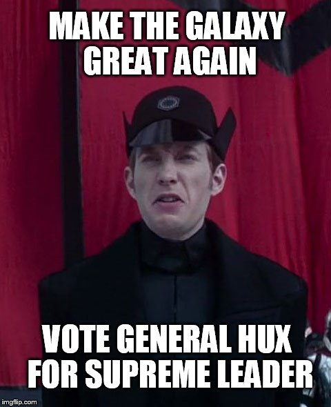 MAKE THE GALAXY GREAT AGAIN VOTE GENERAL HUX FOR SUPREME LEADER | image tagged in general hux | made w/ Imgflip meme maker