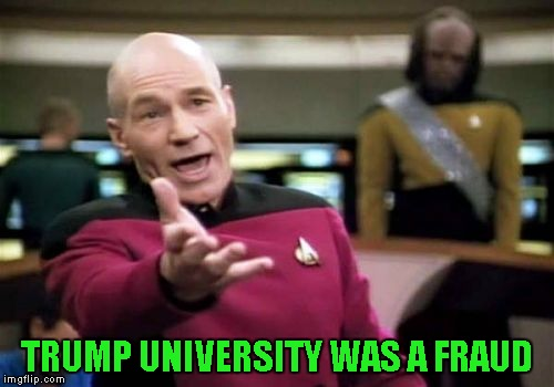 Picard Wtf Meme | TRUMP UNIVERSITY WAS A FRAUD | image tagged in memes,picard wtf | made w/ Imgflip meme maker