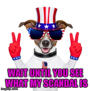 WAIT UNTIL YOU SEE WHAT MY SCANDAL IS | made w/ Imgflip meme maker