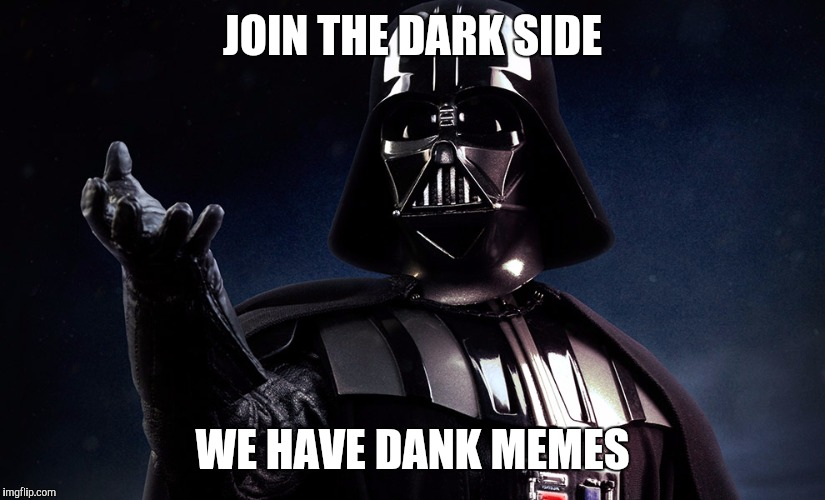 19mlyj image tagged in darth vader come to the dark side imgflip