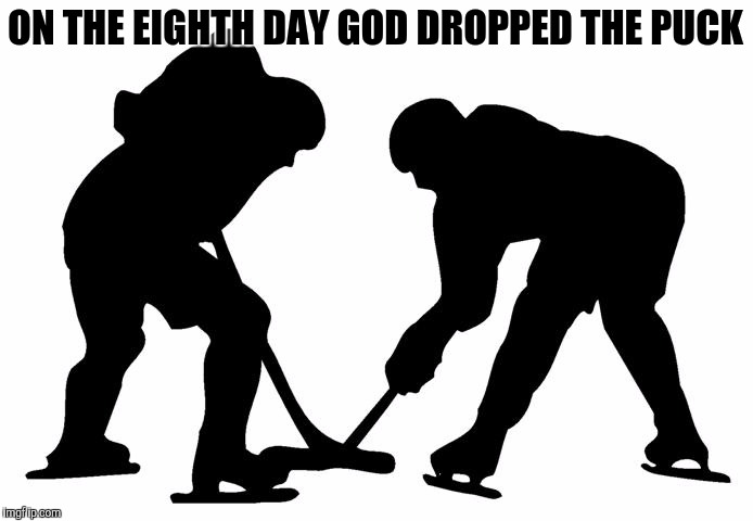 Here it comes! | ON THE EIGHTH DAY GOD DROPPED THE PUCK | image tagged in hockey,face off | made w/ Imgflip meme maker
