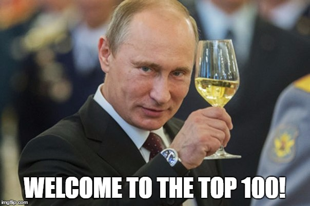 Putin Cheers | WELCOME TO THE TOP 100! | image tagged in putin cheers | made w/ Imgflip meme maker