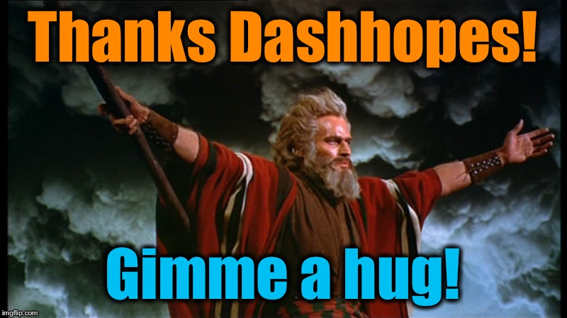 Moses | Thanks Dashhopes! Gimme a hug! | image tagged in moses | made w/ Imgflip meme maker