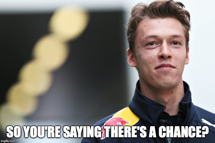 Danill Kvyat |  SO YOU'RE SAYING THERE'S A CHANCE? | image tagged in f1 | made w/ Imgflip meme maker