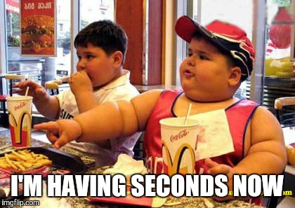 I'M HAVING SECONDS NOW | made w/ Imgflip meme maker