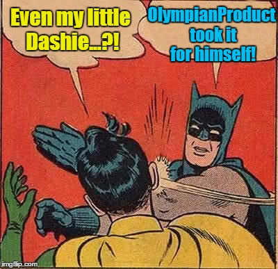 Batman Slapping Robin Meme | Even my little Dashie...?! OlympianProduct took it for himself! | image tagged in memes,batman slapping robin | made w/ Imgflip meme maker