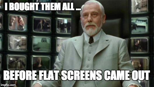 Lack of Foresight Architect | I BOUGHT THEM ALL ... BEFORE FLAT SCREENS CAME OUT | image tagged in architect,matrix | made w/ Imgflip meme maker