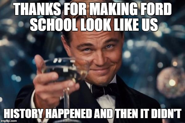 THE ART OF DISCRIMINATION | THANKS FOR MAKING FORD SCHOOL LOOK LIKE US HISTORY HAPPENED AND THEN IT DIDN'T | image tagged in memes,leonardo dicaprio cheers,school,art,history | made w/ Imgflip meme maker