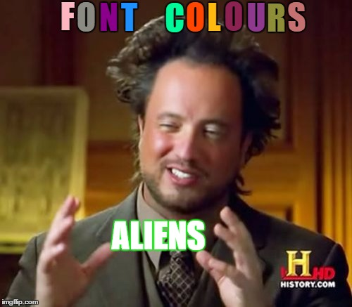 "Ever Wonder How People Change Their Fonts To So Many Awesome ""Colours""? ALIENS!!! Find a link with instructions in the comments. 