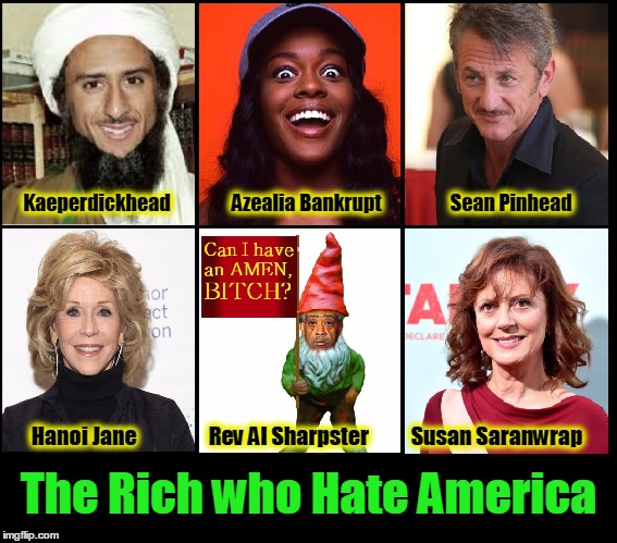 The Rich Who Hate America | Kaeperdickhead                Azealia Bankrupt                  Sean Pinhead The Rich who Hate America Hanoi Jane                 Rev Al Sha | image tagged in vince vance,hanoi jane,colin kaepernick,sean penn,susan sarandon,azealia banks | made w/ Imgflip meme maker