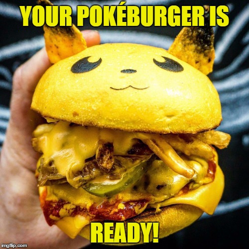 Kind Of Reminds Me Of Pretty Patties From SpongeBob SquarePants | YOUR POKÉBURGER IS READY! | image tagged in memes,pokemon,pikachu,nintendo,burger,funny | made w/ Imgflip meme maker