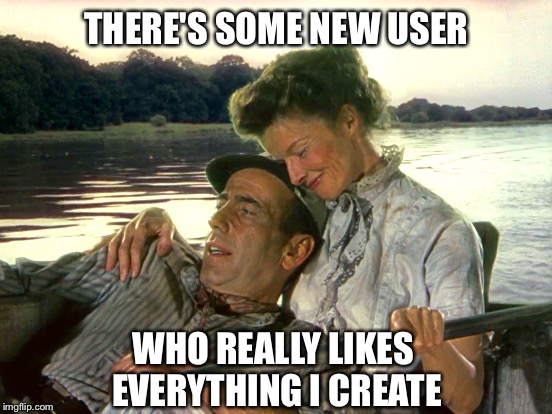 THERE'S SOME NEW USER; WHO REALLY LIKES EVERYTHING I CREATE | image tagged in african,queen | made w/ Imgflip meme maker