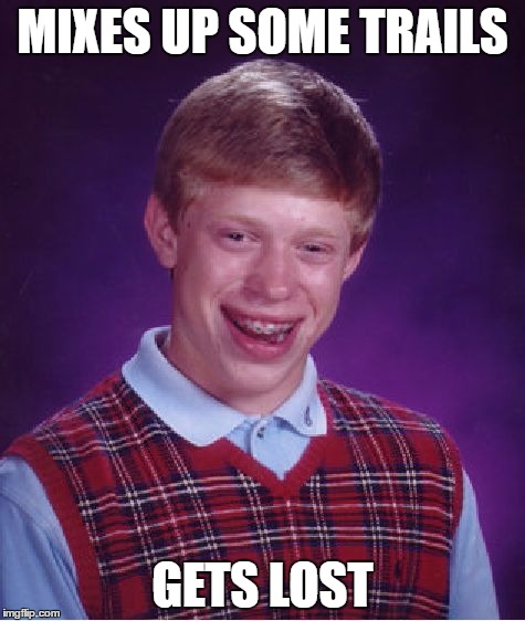 Bad Luck Brian Meme | MIXES UP SOME TRAILS GETS LOST | image tagged in memes,bad luck brian | made w/ Imgflip meme maker