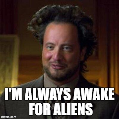 I'M ALWAYS AWAKE FOR ALIENS | made w/ Imgflip meme maker