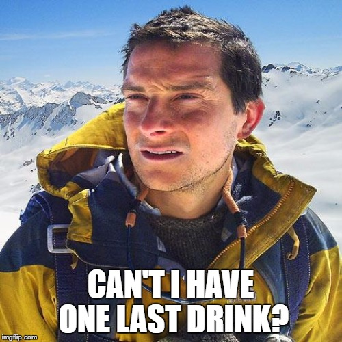 CAN'T I HAVE ONE LAST DRINK? | made w/ Imgflip meme maker