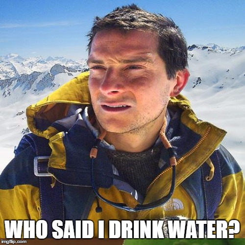 WHO SAID I DRINK WATER? | made w/ Imgflip meme maker