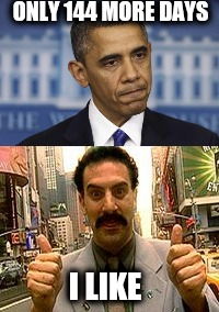 Change is coming. | ONLY 144 MORE DAYS I LIKE | image tagged in obama,borat,borat two thumbs up | made w/ Imgflip meme maker