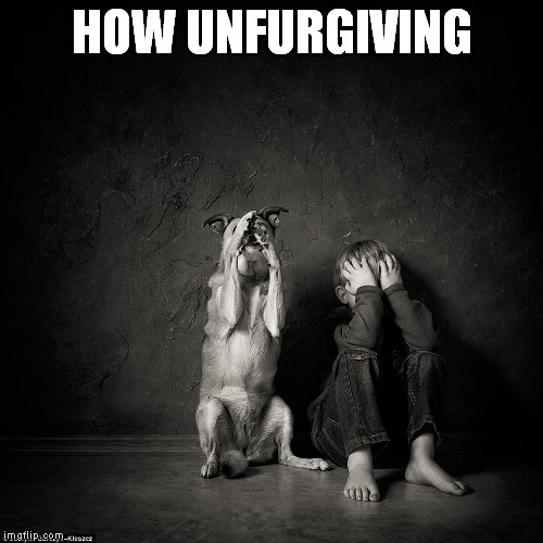 HOW UNFURGIVING | made w/ Imgflip meme maker