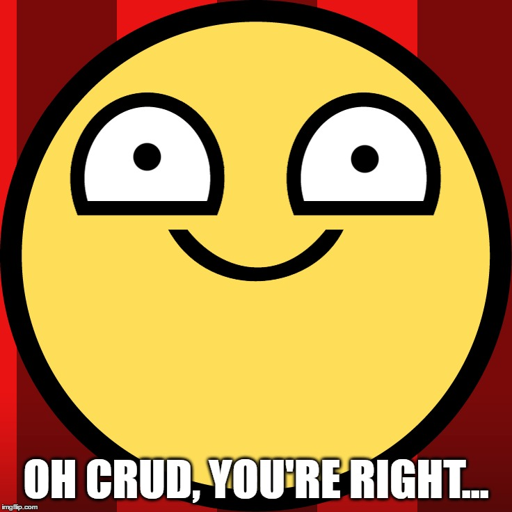 OH CRUD, YOU'RE RIGHT... | made w/ Imgflip meme maker