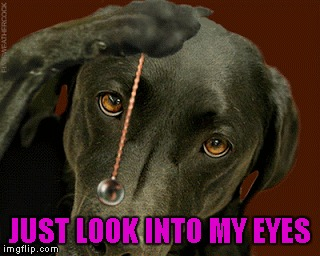 JUST LOOK INTO MY EYES | made w/ Imgflip meme maker
