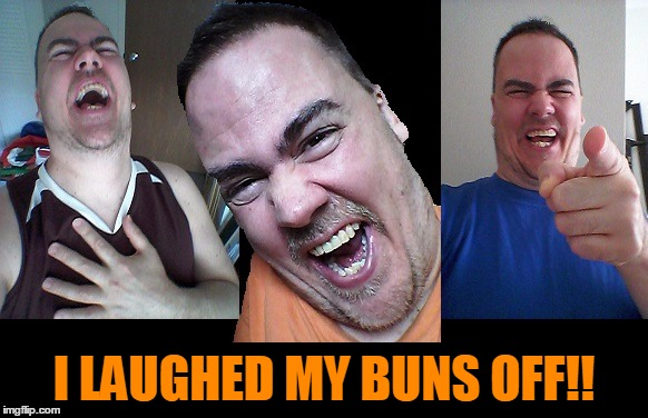 LMAO! | I LAUGHED MY BUNS OFF!! | image tagged in lmao | made w/ Imgflip meme maker