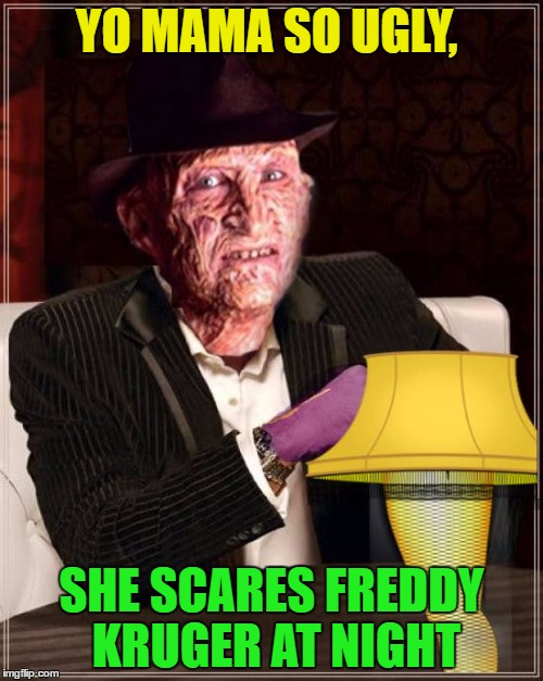 The World's Most Interesting Freddy Kruger | YO MAMA SO UGLY, SHE SCARES FREDDY KRUGER AT NIGHT | image tagged in memes,the most interesting man in the world,freddy krueger,funny memes | made w/ Imgflip meme maker