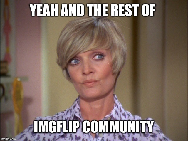 YEAH AND THE REST OF IMGFLIP COMMUNITY | made w/ Imgflip meme maker