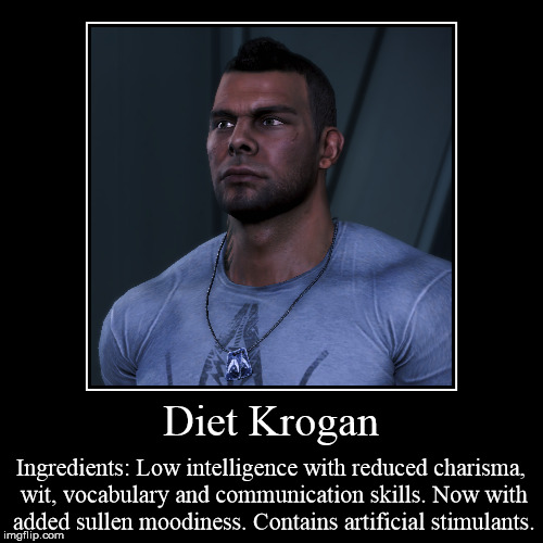 James Vega - Diet Krogan | Diet Krogan | Ingredients: Low intelligence with reduced charisma, wit, vocabulary and communication skills. Now with added sullen moodiness | image tagged in mass effect,krogan,video games,pc gaming | made w/ Imgflip demotivational maker