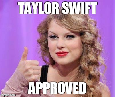 TAYLOR SWIFT APPROVED | made w/ Imgflip meme maker