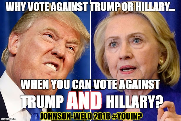 Never Trullary!!!  | WHY VOTE AGAINST TRUMP OR HILLARY... WHEN YOU CAN VOTE AGAINST TRUMP AND HILLARY? JOHNSON-WELD 2016 #YOUIN? | image tagged in trump hillary,gary johnson,libertarian,nevertrump,neverhillary,never trump | made w/ Imgflip meme maker