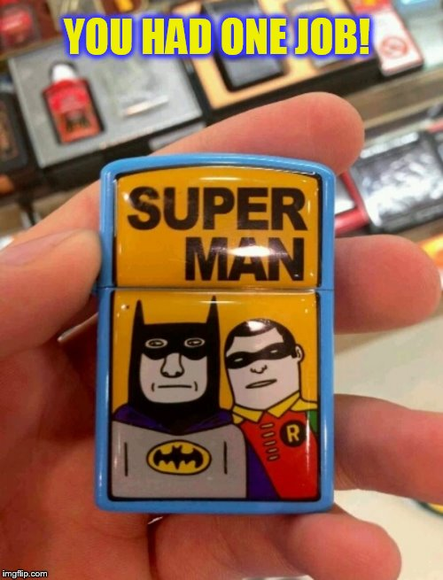 How do you mess this up? | YOU HAD ONE JOB! | image tagged in funny memes,batman,robin,superman,you had one job,laughs | made w/ Imgflip meme maker