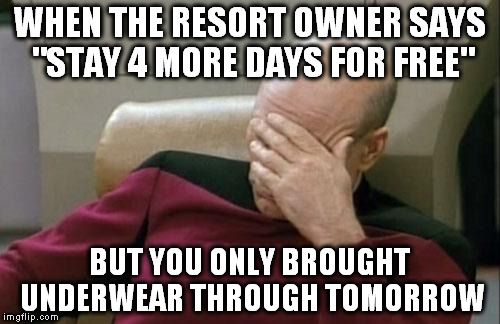 "wonder if there is a laundromat nearby? | WHEN THE RESORT OWNER SAYS ""STAY 4 MORE DAYS FOR FREE"" BUT YOU ONLY BROUGHT UNDERWEAR THROUGH TOMORROW 