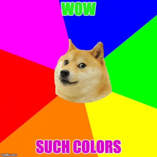 Doge | WOW SUCH COLORS | image tagged in memes,advice doge | made w/ Imgflip meme maker