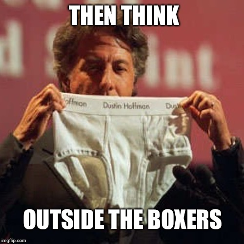 THEN THINK OUTSIDE THE BOXERS | made w/ Imgflip meme maker