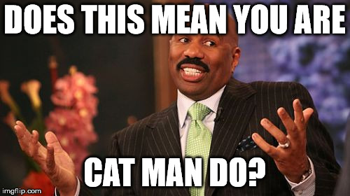 Steve Harvey Meme | DOES THIS MEAN YOU ARE CAT MAN DO? | image tagged in memes,steve harvey | made w/ Imgflip meme maker