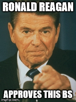 Reagan aproves | RONALD REAGAN APPROVES THIS BS | image tagged in ronald reagan,approves | made w/ Imgflip meme maker