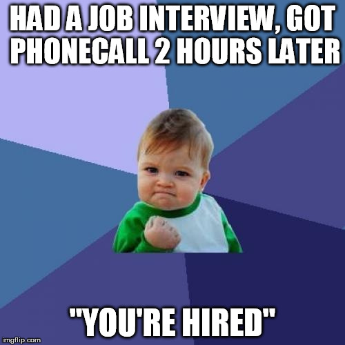 "Success Kid Meme | HAD A JOB INTERVIEW, GOT PHONECALL 2 HOURS LATER ""YOU'RE HIRED"" 