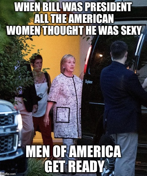 Wood will rise all across the fruited plain | WHEN BILL WAS PRESIDENT ALL THE AMERICAN WOMEN THOUGHT HE WAS SEXY MEN OF AMERICA GET READY | image tagged in gangsta hillary,hillary clinton,memes | made w/ Imgflip meme maker