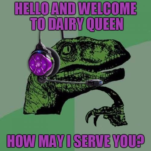 Can I interest you in one of our Oreo-cookie Blizzards? | HELLO AND WELCOME TO DAIRY QUEEN HOW MAY I SERVE YOU? | image tagged in philosoraptor headset,memes,philosoraptor,drive thru,customer service,fast food | made w/ Imgflip meme maker