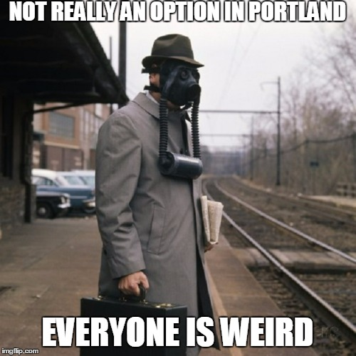 NOT REALLY AN OPTION IN PORTLAND EVERYONE IS WEIRD | made w/ Imgflip meme maker