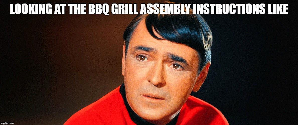 grillin' with scotty | LOOKING AT THE BBQ GRILL ASSEMBLY INSTRUCTIONS LIKE | image tagged in instructions,star trek,scotty | made w/ Imgflip meme maker