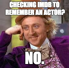 Gene Wilder | CHECKING IMDB TO REMEMBER AN ACTOR? NO. | image tagged in gene wilder | made w/ Imgflip meme maker