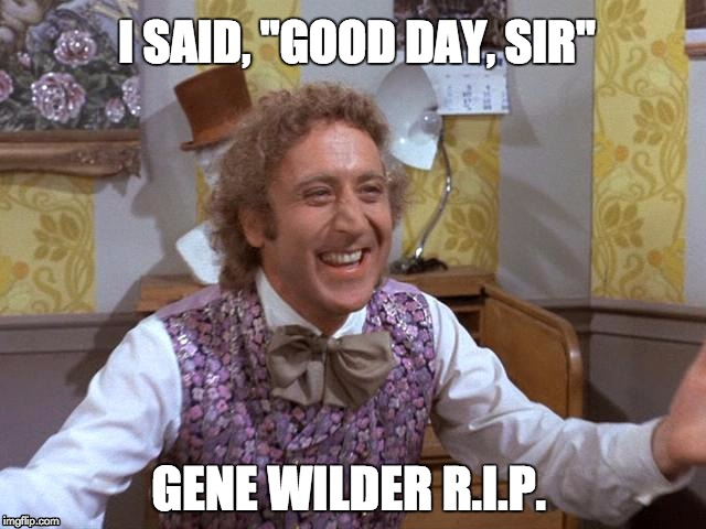 "Willy Wonka | I SAID, ""GOOD DAY, SIR"" GENE WILDER R.I.P. 