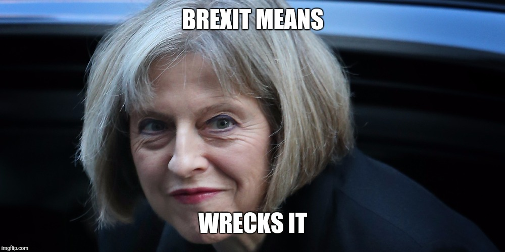 Brexit means... | BREXIT MEANS WRECKS IT | image tagged in theresa may hey boy,brexit | made w/ Imgflip meme maker
