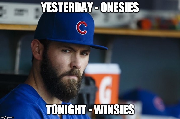 Jake Arrieta |  YESTERDAY - ONESIES; TONIGHT - WINSIES | image tagged in jake arrieta | made w/ Imgflip meme maker