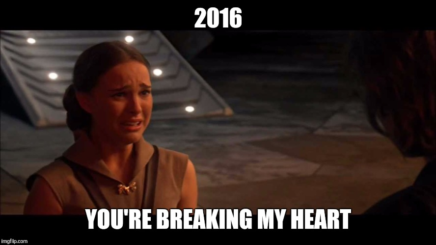 2016 YOU'RE BREAKING MY HEART | image tagged in star wars,2016,david bowie,alan rickman,gene wilder | made w/ Imgflip meme maker