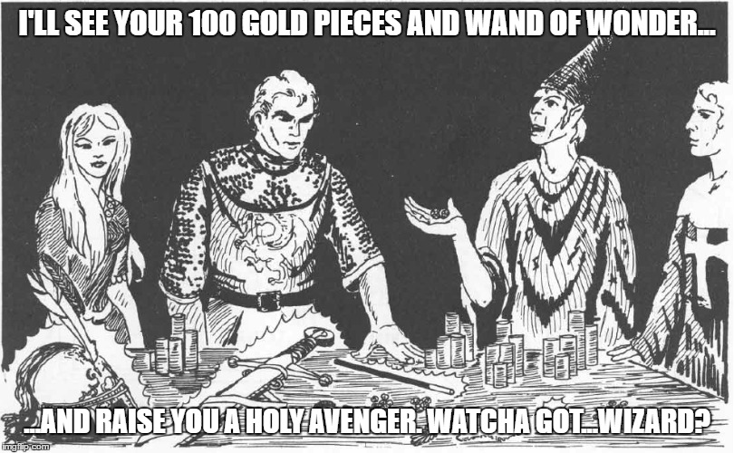Adventurers Play Poker |  I'LL SEE YOUR 100 GOLD PIECES AND WAND OF WONDER... ...AND RAISE YOU A HOLY AVENGER. WATCHA GOT...WIZARD? | image tagged in poker face | made w/ Imgflip meme maker
