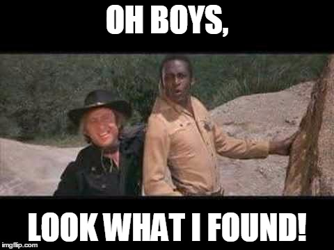 Gene, you were so much more than Wonka! | OH BOYS, LOOK WHAT I FOUND! | image tagged in blazing saddles where white women at | made w/ Imgflip meme maker